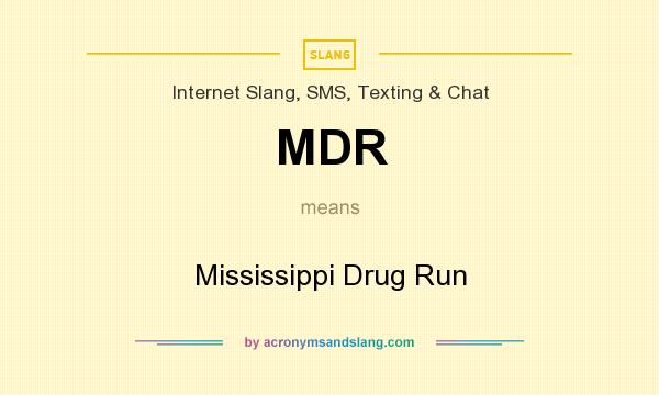 What does MDR mean? It stands for Mississippi Drug Run