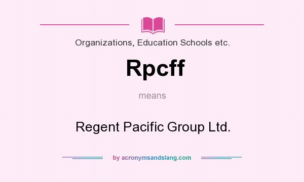What does Rpcff mean? It stands for Regent Pacific Group Ltd.