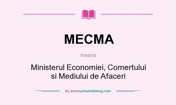 What does MECMA mean? It stands for Ministerul Economiei, Comertului si Mediului de Afaceri