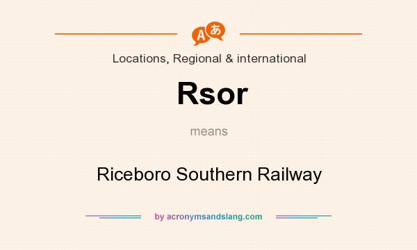 What does Rsor mean? It stands for Riceboro Southern Railway