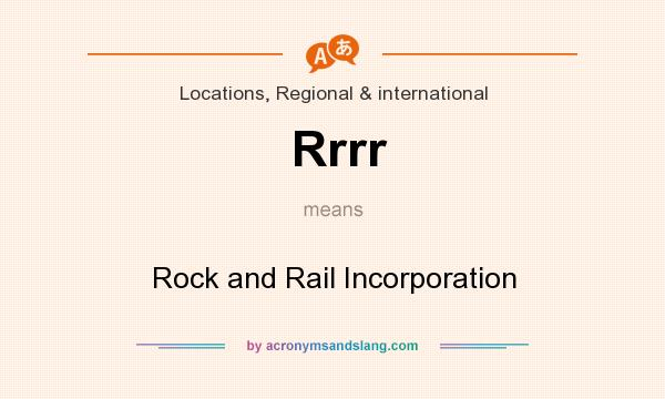 What does Rrrr mean? It stands for Rock and Rail Incorporation