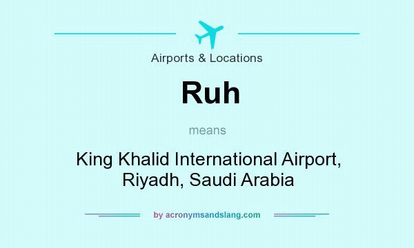 What does Ruh mean? It stands for King Khalid International Airport, Riyadh, Saudi Arabia