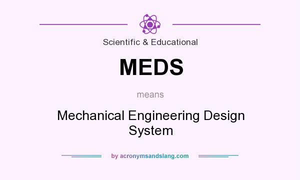 What does MEDS mean? It stands for Mechanical Engineering Design System
