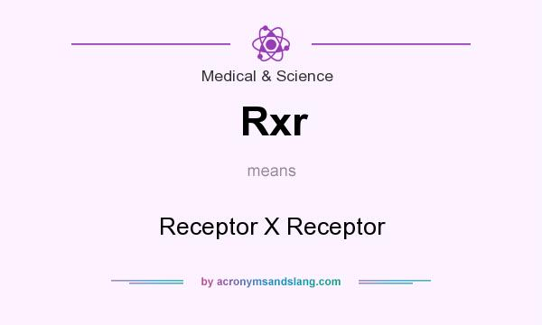 What does Rxr mean? It stands for Receptor X Receptor