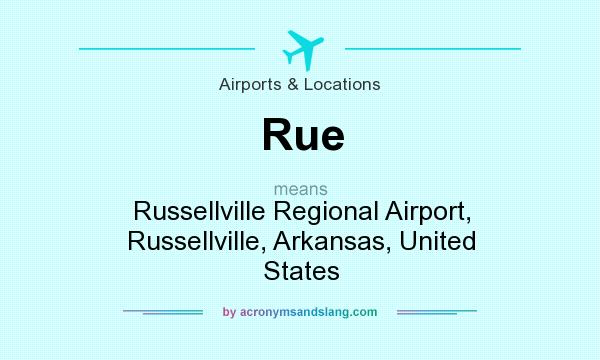 What does Rue mean? It stands for Russellville Regional Airport, Russellville, Arkansas, United States