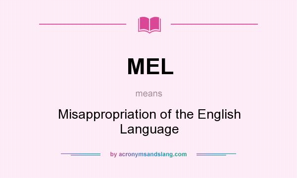 What does MEL mean? It stands for Misappropriation of the English Language