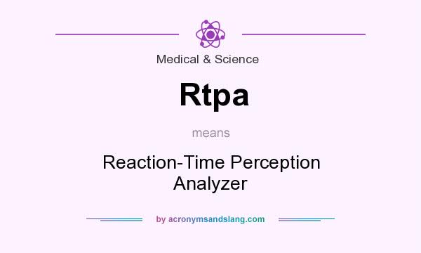 What does Rtpa mean? It stands for Reaction-Time Perception Analyzer