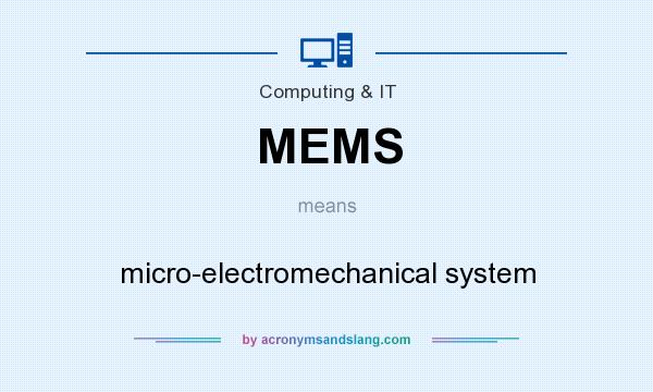 What does MEMS mean? It stands for micro-electromechanical system