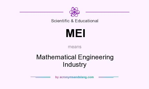 What does MEI mean? It stands for Mathematical Engineering Industry
