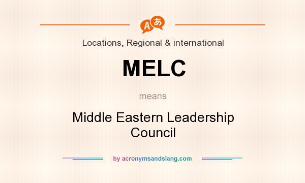 What does MELC mean? It stands for Middle Eastern Leadership Council