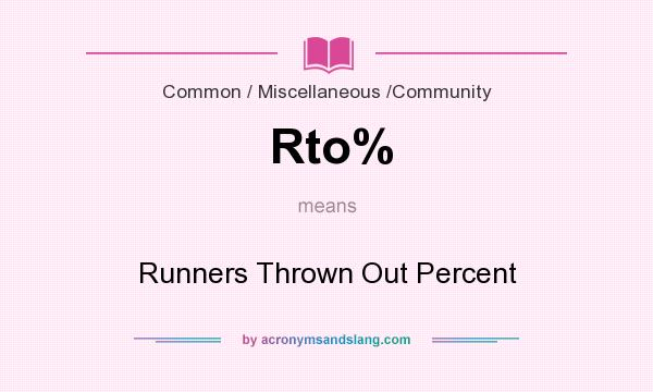What does Rto% mean? It stands for Runners Thrown Out Percent