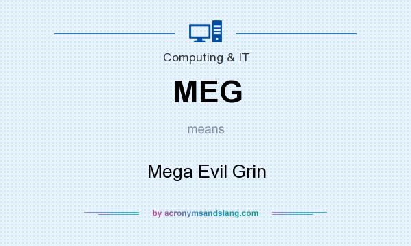 What does MEG mean? It stands for Mega Evil Grin