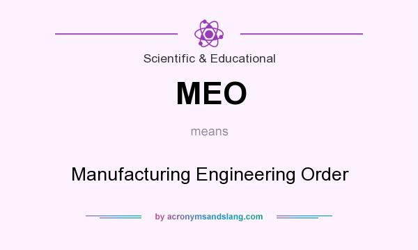 What does MEO mean? It stands for Manufacturing Engineering Order