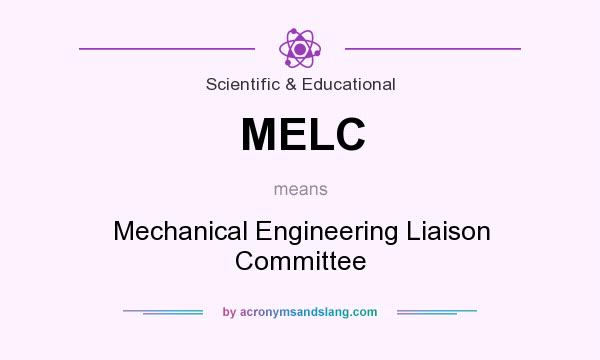 What does MELC mean? It stands for Mechanical Engineering Liaison Committee