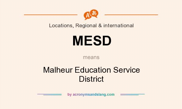 What does MESD mean? It stands for Malheur Education Service District
