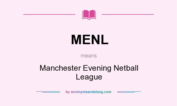 What does MENL mean? It stands for Manchester Evening Netball League