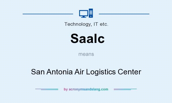 What does Saalc mean? It stands for San Antonia Air Logistics Center