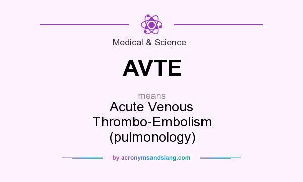 What does AVTE mean? It stands for Acute Venous Thrombo-Embolism (pulmonology)