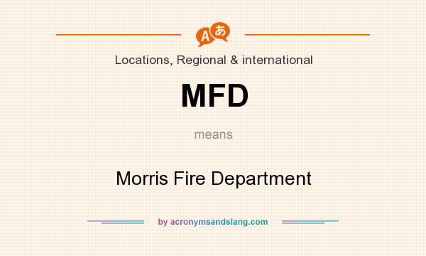 What does MFD mean? It stands for Morris Fire Department