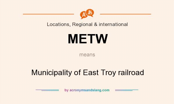 What does METW mean? It stands for Municipality of East Troy railroad
