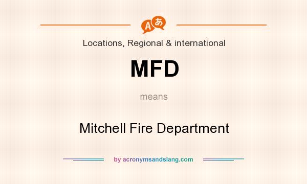What does MFD mean? It stands for Mitchell Fire Department