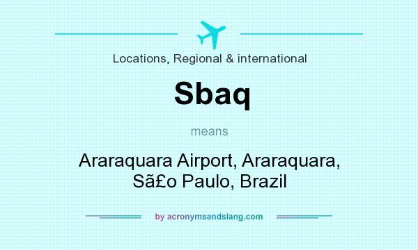 What does Sbaq mean? It stands for Araraquara Airport, Araraquara, S�o Paulo, Brazil