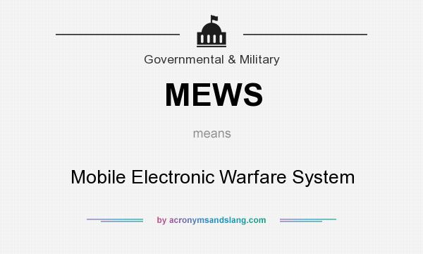 What does MEWS mean? It stands for Mobile Electronic Warfare System