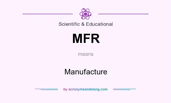 What does MFR mean? It stands for Manufacture