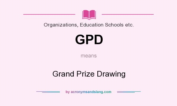 What does GPD mean? It stands for Grand Prize Drawing
