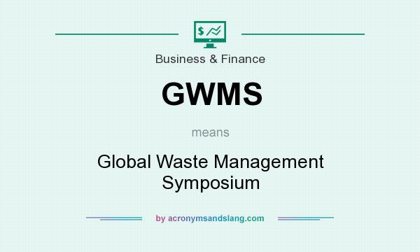 What does GWMS mean? It stands for Global Waste Management Symposium