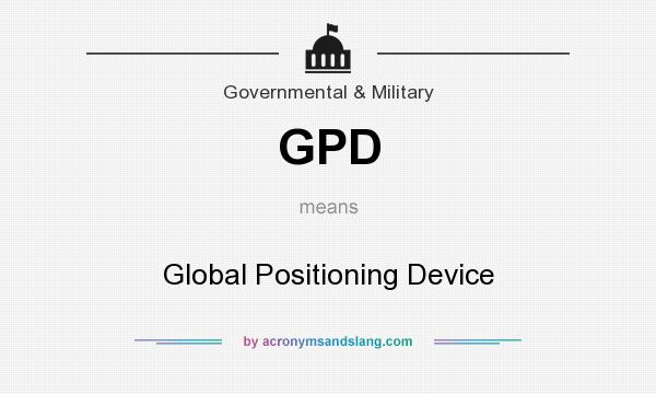 What does GPD mean? It stands for Global Positioning Device