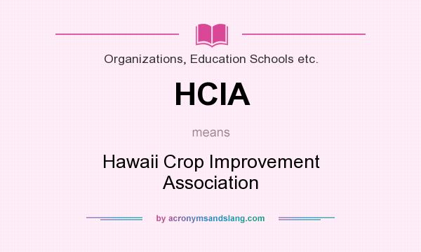 What does HCIA mean? It stands for Hawaii Crop Improvement Association