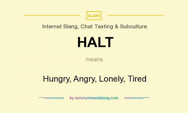 HALT - Hungry, Angry, Lonely, Tired in Internet Slang, Chat
