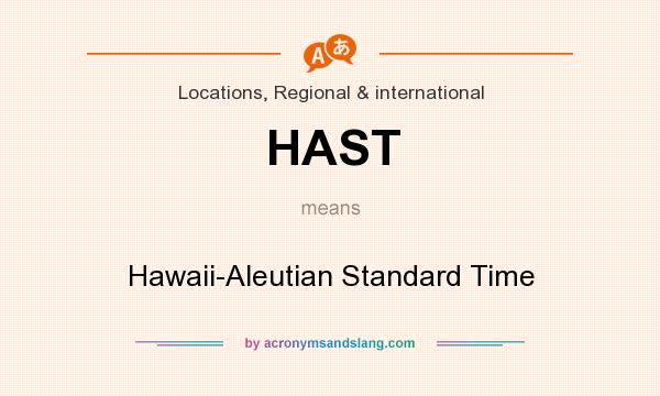 What does HAST mean? It stands for Hawaii-Aleutian Standard Time