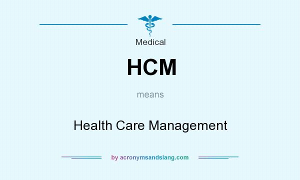 What does HCM mean? It stands for Health Care Management
