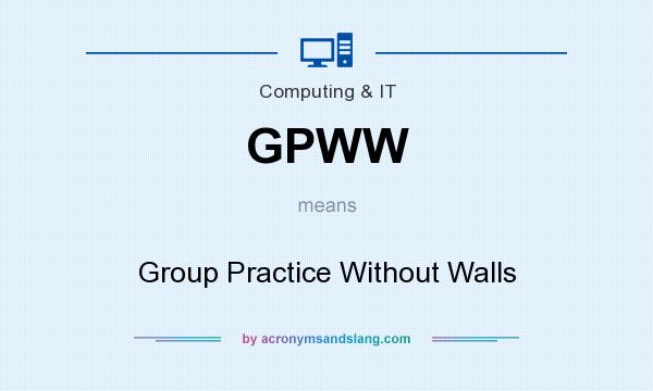 What does GPWW mean? It stands for Group Practice Without Walls
