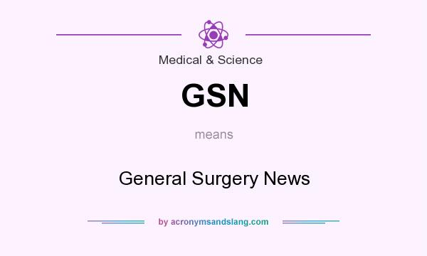 What does GSN mean? It stands for General Surgery News