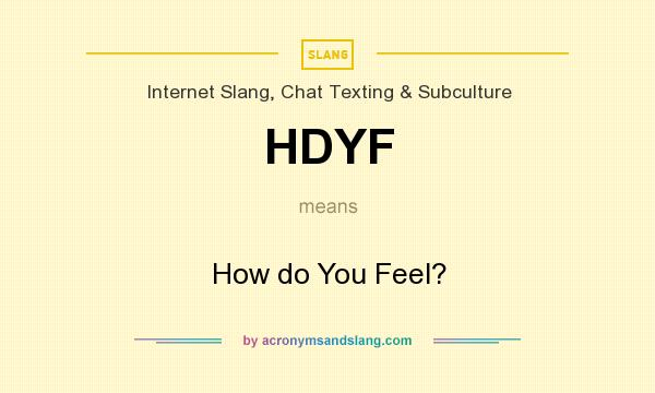 What does HDYF mean? It stands for How do You Feel?