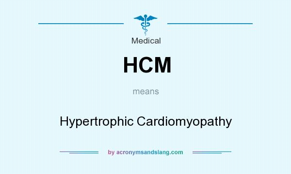 What does HCM mean? It stands for Hypertrophic Cardiomyopathy