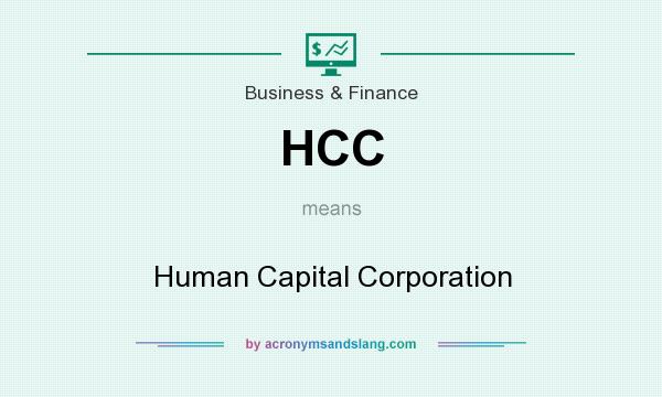 What does HCC mean? It stands for Human Capital Corporation