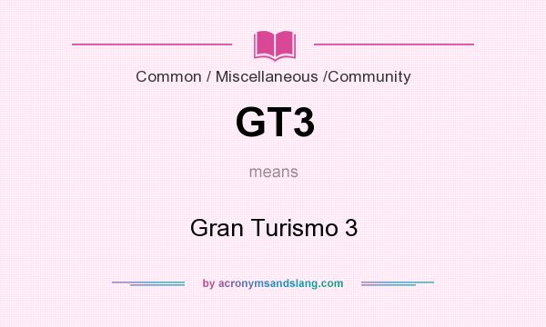 What does GT3 mean? It stands for Gran Turismo 3