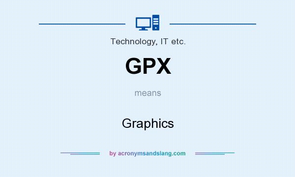 What does GPX mean? It stands for Graphics
