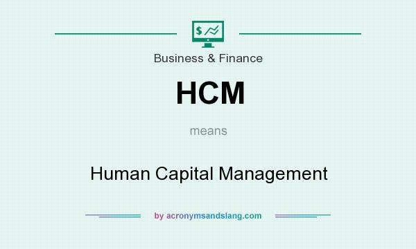 What does HCM mean? It stands for Human Capital Management