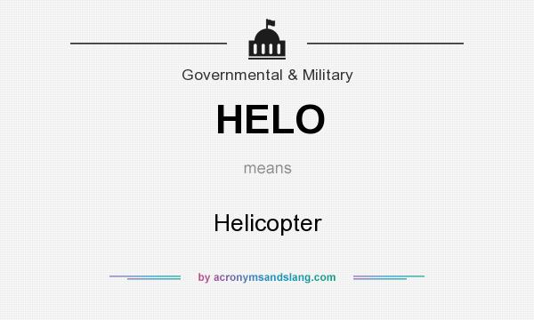 What does HELO mean? It stands for Helicopter