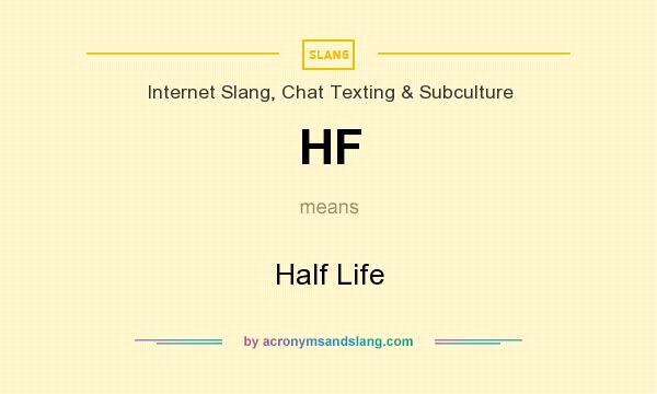 What Is Hf >> Hf Half Life In Internet Slang Chat Texting Subculture By