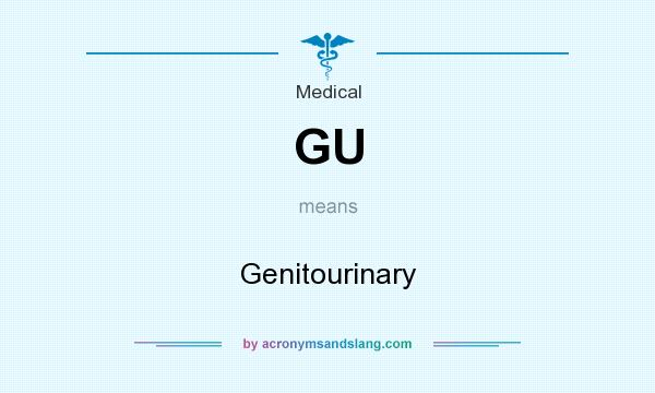 What does GU mean? It stands for Genitourinary