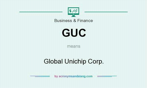 What does GUC mean? It stands for Global Unichip Corp.