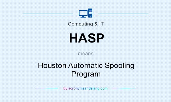What does HASP mean? It stands for Houston Automatic Spooling Program