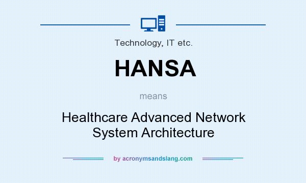 What does HANSA mean? It stands for Healthcare Advanced Network System Architecture