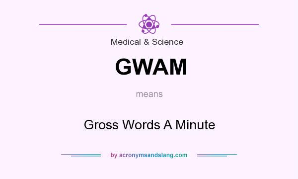 What does GWAM mean? It stands for Gross Words A Minute